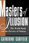 Masters of Illusion The World Bank and the Poverty of Nations