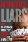 Liars How Big-Government Progressives Teach Us to Lie About Ourselves