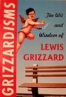 Grizzardisms The Wit and Wisdom of Lewis Grizzard