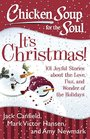 Chicken Soup for the Soul It's Christmas 101 Joyful Stories about the Love Fun and Wonder of the Holidays