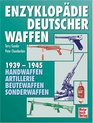 Enzyklopdie deutscher Waffen 1939 - 1945 Handwaffen - Artillerie - Beutewaffen - Sonderwaffen