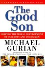 The Good Son : A Complete Parenting Plan
