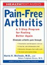 Pain-Free Arthritis A 7-Step Plan for Feeling Better Again