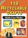 118 Recyclable Crafts Kids Can Make