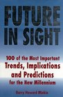 Future in Sight 100 Trends Implications  Predictions That Will Most Impact Businesses and the World Economy into the 21st Century