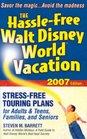 The Hassle-Free Walt Disney World Vacation 2007 Edition