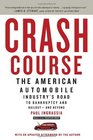 Crash Course The American Automobile Industry's Road to Bankruptcy and Bailout-and Beyond