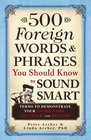 500 Foreign Words and Phrases You Should Know to Sound Smart Terms to Demonstrate Your Savoir Faire Chutzpah and Bravado
