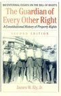 The Guardian of Every Other Right A Constitutional History of Property Rights