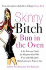 Skinny Bitch Bun in the Oven A Gutsy Guide to Becoming One Hot  Mother