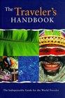 The Traveler's Handbook: The Indispensable Worldwide Travel Guide