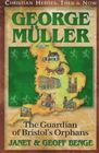George Muller: The Guardian of Bristol's Orphans (Christian Heroes: Then & Now, Bk 8)