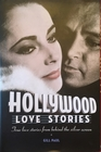 Hollywood Love Stories True Love Stories from the Golden Days of the Silver Screen