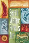 Earth Water Fire and Air Essential Ways of Connecting to Spirit