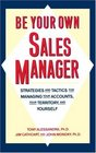 Be Your Own Sales Manager : Strategies And Tactics For Managing Your Accounts, Your Territory, And Yourself