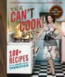 The Can't Cook Book Recipes for the Absolutely Terrified