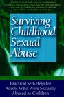 Surviving Childhood Sexual Abuse: Practical Self-Help for Adults Who Were Sexually Abused As Children