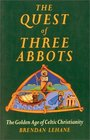 The Quest of Three Abbots  The Golden Age of Celtic Christianity