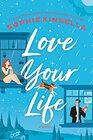 Love Your Life A Novel