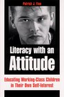 Literacy With an Attitude Educating WorkingClass Children in Their Own SelfInterest