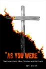 As You Were - The Cancer that is Killing Christians and the Church