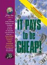 Jerry Baker's It Pays to Be Cheap! : 1,973 of the Niftiest, Swiftiest, and Thriftiest Secrets on Earth for Spendin' Less and Savin' More on . . . Food, ... Everything! (Jerry Baker's Good Home series)