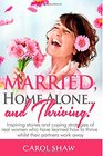 Married Home Alone and Thriving Inspiring stories and coping strategies of real women who have learned how to thrive whilst their partners work away