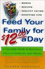 Feed Your Family for $12 a Day: A Complete Guide to Nutritious, Delicious Meals for Less Money