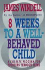 8 Weeks to a Well-Behaved Child A Failsafe Program for Toddlers Through Teens