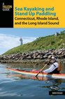 Sea Kayaking and Stand Up Paddling Connecticut Rhode Island and the Long Island Sound
