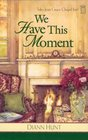 We Have This Moment (Tales from Grace Chapel Inn)