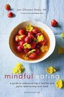 Mindful Eating A Guide to Rediscovering a Healthy and Joyful Relationship with Food