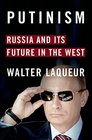 Putinism Russia and Its Future with the West