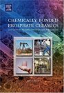 Chemically Bonded Phosphate Ceramics  Twenty-First Century Materials with Diverse Applications