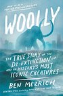 Woolly The True Story of the De-Extinction of One of History's Most Iconic Creatures