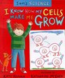 Sam's Science I Know How My Cells Make Me Grow