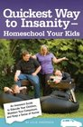 Quickest Way to Insanity - Homeschool Your Kids