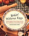 Bakin' Without Eggs  Delicious Egg-Free Dessert Recipes from the Heart and Kitchen of a Food-Allergic Family