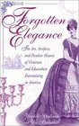 Forgotten Elegance The Art Artifacts and Peculiar History of Victorian and Edwardian Entertaining in America