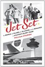 Jet Set The People the Planes the Glamour and the Romance in Aviation's Glory Years