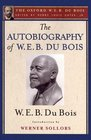 The Autobiography of W E B Du Bois  A Soliloquy on Viewing My Life from the Last Decade of Its First Century
