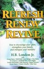Refresh Renew Revive  How to Encourage Your Spirit Strengthen Your Family and Energize Your Ministry