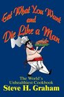 Eat What You Want and Die Like a Man  The World's Unhealthiest Cookbook