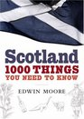 Scotland 1000 Things You Need to Know
