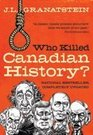 Who Killed Canadian History Revised Edition