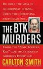 The BTK Murders  Inside the Bind Torture Kill Case that Terrified America's Heartland