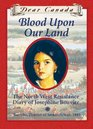 Blood Upon Our Land: The North West Resistance Diary of Josephine Bouvier (Dear Canada)