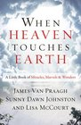 When Heaven Touches Earth A Little Book of Miracles Marvels  Wonders