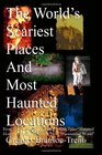 The World's Scariest Places And Most Haunted Locations