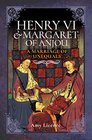 Henry VI and Margaret of Anjou A Marriage of Unequals
